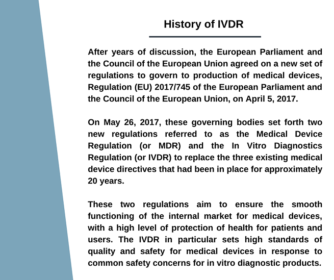 History of IVDR After years of discussion the European Parliament and the Council of the European Union agreed on a new set of regulations to govern to production of medical devices, Regulation (EU) 2017/745 of the European Parliament and the Council of the European Union, on April 5, 2017.